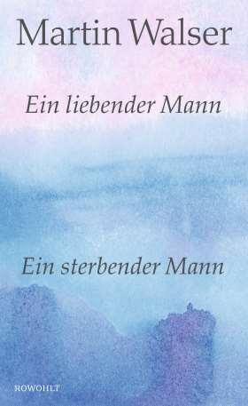 Ein liebender Mann/Ein sterbender Mann. Zwei Romane