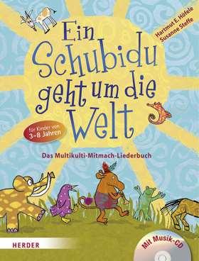 Ein Schubidu geht um die Welt. Das Multikulti-Mitmach-Liederbuch für Kita, Schule und Hort. Mit Musik-CD