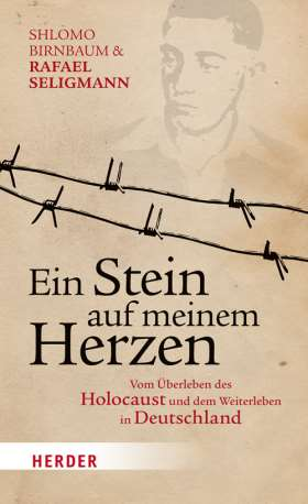 Ein Stein auf meinem Herzen. Vom Überleben des Holocaust und dem Weiterleben in Deutschland