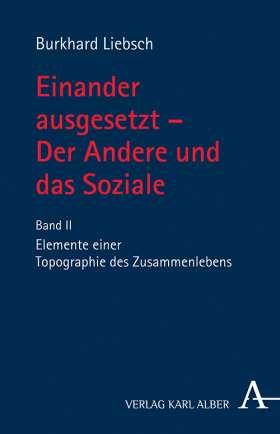 Einander ausgesetzt - Der Andere und das Soziale. Bd. II: Elemente einer Topografie des Zusammenlebens