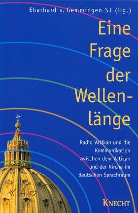 Eine Frage der Wellenlänge. Radio Vatikan und die Kommunikation zwischen dem Vatikan und der Kirche im deutschen Sprachraum