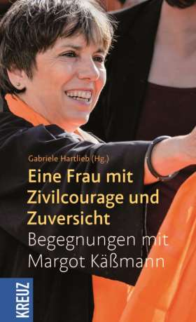 Eine Frau mit Zivilcourage und Zuversicht. Begegnungen mit Margot Käßmann