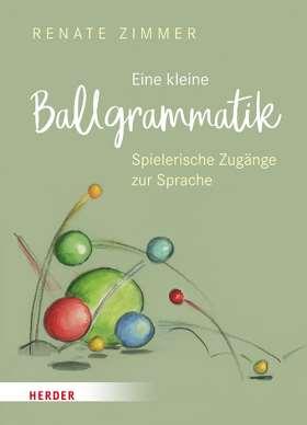 Eine kleine Ballgrammatik. Spielerische Zugänge zur Sprache