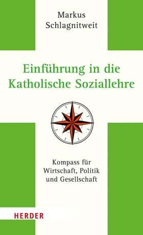 Einführung in die Katholische Soziallehre. Kompass für Wirtschaft, Politik und Gesellschaft