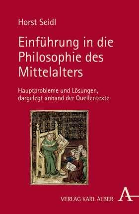 Einführung in die Philosophie des Mittelalters. Hauptprobleme und Lösungen dargelegt anhand der Quellentexte
