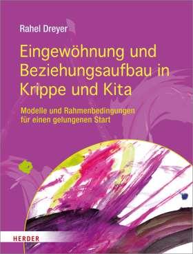 Eingewöhnung und Beziehungsaufbau in Krippe und Kita. Modelle und Rahmenbedingungen für einen gelungenen Start