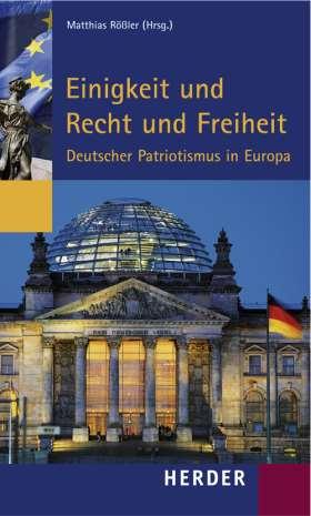 Einigkeit und Recht und Freiheit. Deutscher Patriotismus in Europa