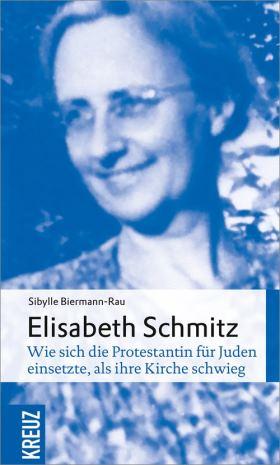 Elisabeth Schmitz. Wie sich die Protestantin für Juden einsetzte, als ihre Kirche schwieg