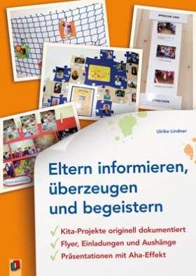 Eltern informieren, überzeugen und begeistern. Kita-Projekte originell dokumentiert - Flyer, Einladungen und Aushänge - Präsentationen mit Aha-Effekt