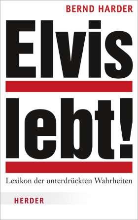 Elvis lebt! Lexikon der unterdrückten Wahrheiten