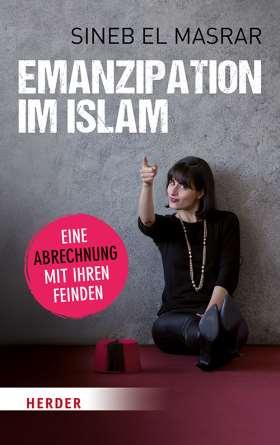 Emanzipation im Islam - Eine Abrechnung mit ihren Feinden