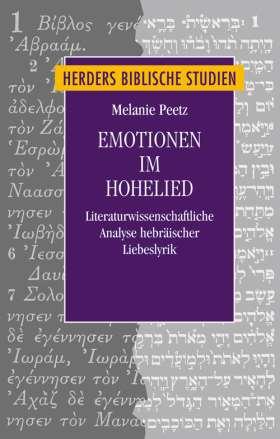 Emotionen im Hohelied. Eine literaturwissenschaftliche Analyse hebräischer Liebeslyrik unter Berücksichtigung geistlich-allegorischer Auslegungsversuche