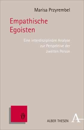 Empathische Egoisten. Eine interdisziplinäre Analyse zur Perspektive der zweiten Person