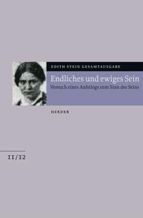 Endliches und ewiges Sein. Versuch eines Aufstiegs zum Sinn des Seins. Anhang: Martin Heideggers Existenzphilosophie. Die Seelenburg