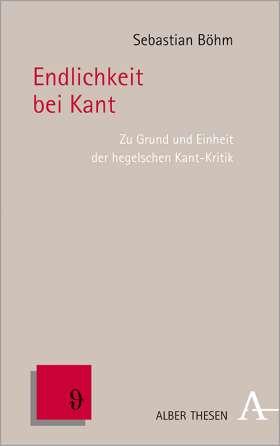 Endlichkeit bei Kant. Zu Grund und Einheit der hegelschen Kant-Kritik