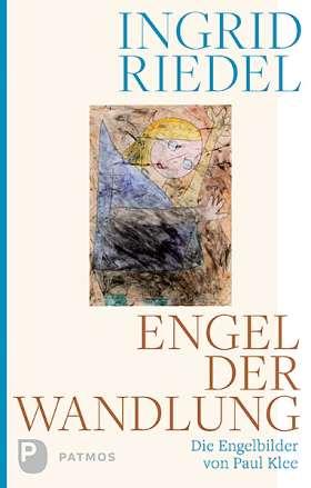 Engel der Wandlung. Die Engelbilder von Paul Klee