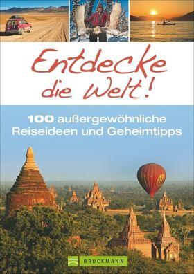 Entdecke die Welt! 100 außergewöhnliche Reiseideen und Geheimtipps
