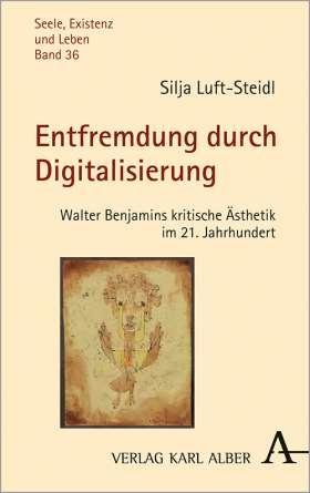 Entfremdung durch Digitalisierung. Walter Benjamins kritische Ästhetik im 21. Jahrhundert