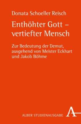 Enthöhter Gott - vertiefter Mensch. Zur Bedeutung der Demut, ausgehend von Meister Eckhart und Jakob Böhme