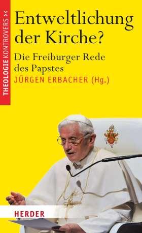 Entweltlichung der Kirche? Die Freiburger Rede des Papstes