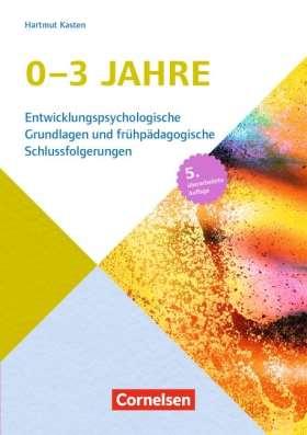 Entwicklungspsychologische Grundlagen / 0-3 Jahre. Entwicklungspsychologische Grundlagen und frühpädagogische Schlussfolgerungen. Buch