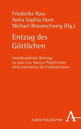 """Entzug des Göttlichen. Interdisziplinäre Beiträge zu Jean-Luc Nancys Projekt einer """"Dekonstruktion des Christentums"""""""