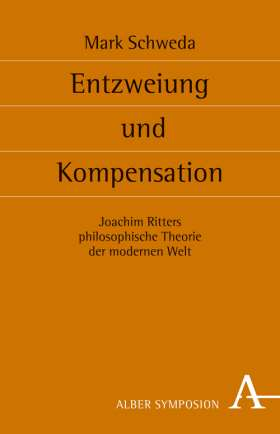 Entzweiung und Kompensation. Joachim Ritters philosophische Theorie der modernen Welt