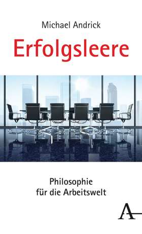 Erfolgsleere. Philosophie für die Arbeitswelt