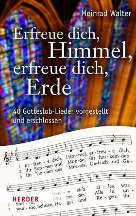 Erfreue dich, Himmel, erfreue dich, Erde. 40 Gotteslob-Lieder vorgestellt und erschlossen