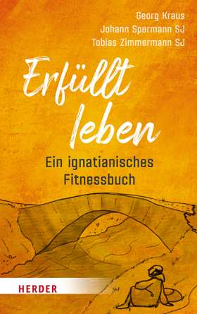 Erfüllt leben. Ein ignatianisches Fitnessbuch