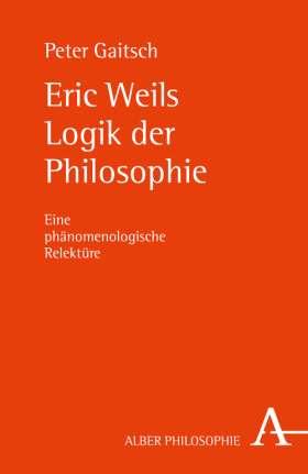 Eric Weils Logik der Philosophie. Eine phänomenologische Relektüre
