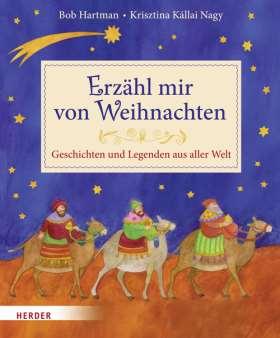 Erzähl mir von Weihnachten. Geschichten und Legenden aus aller Welt