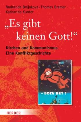 """""""Es gibt keinen Gott!"""" Kirchen und Kommunismus. Eine Konfliktgeschichte"""