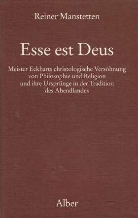 Esse est Deus. Meister Eckharts christologische Versöhnung von Philosophie und Religion und ihre Ursprünge in der Tradition des Abendlandes