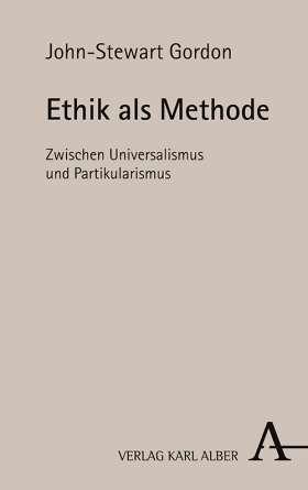 Ethik als Methode. Zwischen Universalismus und Partikularismus