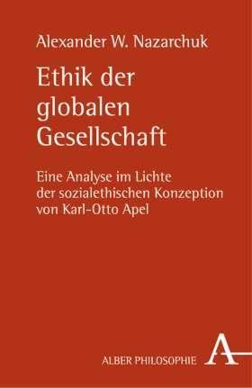 Ethik der globalen Gesellschaft. Eine Analyse im Lichte der sozialethischen Konzeption von Karl-Otto Apel