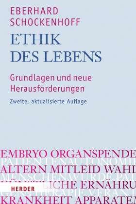 Ethik des Lebens. Grundlagen und neue Herausforderungen