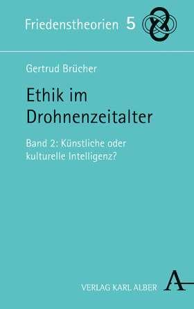Ethik im Drohnenzeitalter. Band 2: Künstliche oder kulturelle Intelligenz?