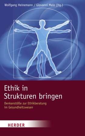 Ethik in Strukturen bringen. Denkanstöße zur Ethikberatung im Gesundheitswesen