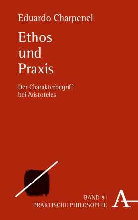 Ethos und Praxis. Der Charakterbegriff bei Aristoteles