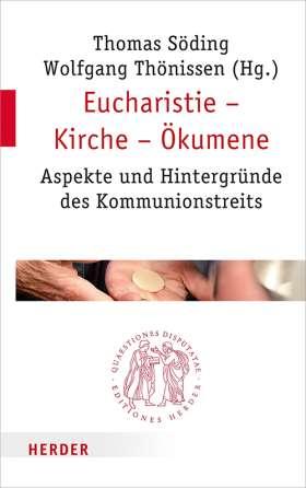 Eucharistie – Kirche – Ökumene. Aspekte und Hintergründe des Kommunionstreits