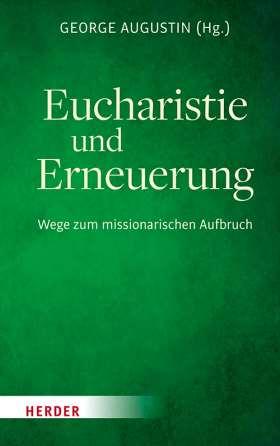 Eucharistie und Erneuerung. Aufbruch aus der Mitte des Glaubens