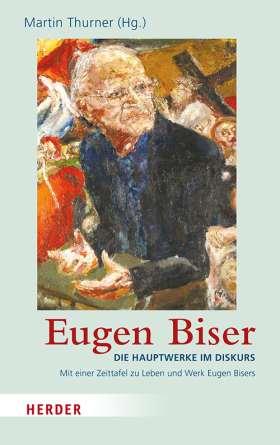 Eugen Biser. Die Hauptwerke im Diskurs
