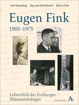 Eugen Fink (1905-1975). Lebensbild des Freiburger Phänomenologen