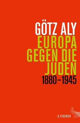 Europa gegen die Juden. 1880 - 1945