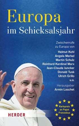 Europa im Schicksalsjahr. Zwischenrufe zu Europa von Helmut Kohl, Angela Merkel, Martin Schulz, Reinhard Kardinal Marx, Jean-Claude Juncker, Donald Tusk, Ulrich Grillo u.a.
