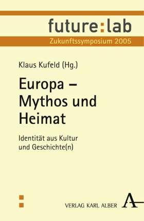 Europa - Mythos und Heimat. Identität aus Kultur und Geschichte(n)