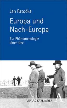 Europa und Nach-Europa. Zur Phänomenologie einer Idee