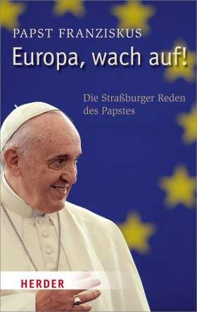 Europa, wach auf! Die Straßburger Reden des Papstes