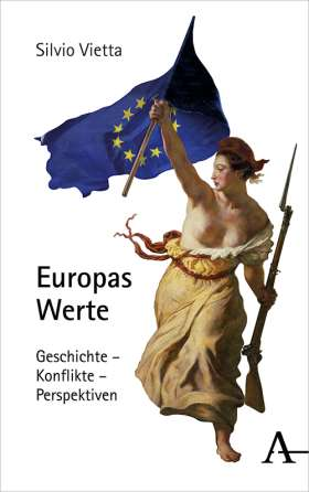 Europas Werte. Geschichte - Konflikte - Perspektiven